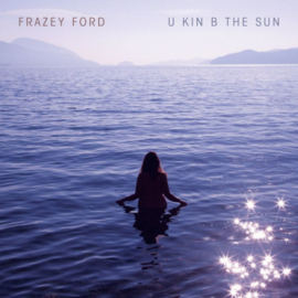 Frazey Ford U Kind B In The Sun LP