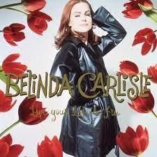 Belinda Carlisle Live Your Life Be Free (30th Anniversary) 180g 3LP Box Set