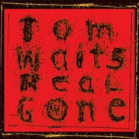 Tom Waits Real Gone  2LP (remixed/remastered)