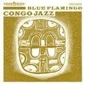 Blue Flamingo - Congo Jazz 2LP