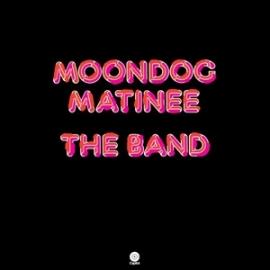 The Band Moondog Matinee 180g LP