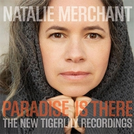 Natalie Merchant Paradise Is There: The New Tigerlily Recordings LP