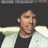 George Thorogood & The Destroyers Bad To The Bone LP