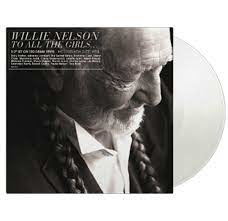 Willie Nelson To All The Girls 2LP - Clear Vinyl-
