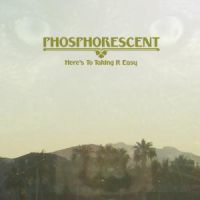 Phosphorescent Here's To Taking It Easy LP