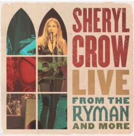 Sheryl Crow Live From The Ryman And More 4LP