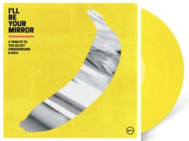 I'll Be Your Mirror: A Tribute To The Velvet Underground & Nico 2LP - Yellow Vinyl-