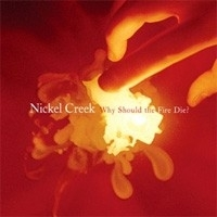 Nickel Creek - Why Sould The Fire Die 2LP