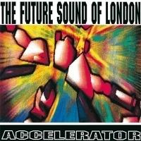 Future sound of London - Accelerator LP