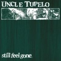 Uncle Tupelo Still Feel Gone LP