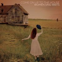 Come On Up To The House House - Women Sing Tom Waits CD