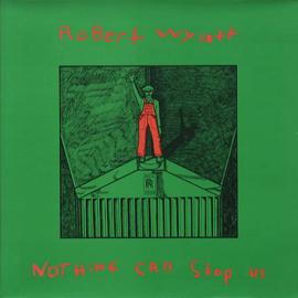 Robert Wyatt Nothing Can Stop Us LP