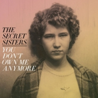 The Secret Sisters You Dont Own Me Anymore LP