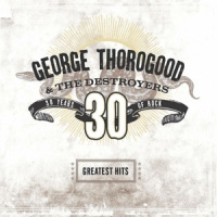 George Thorogood Greatest Hits 30 Years Of Rock