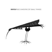Bertolf Big Shadows Of Small Things LP + CD