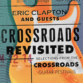 Eric Clapton & Guests Crossroads Revisited: Selections From the Guitar Festivals 6LP