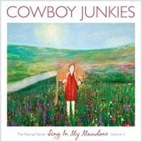 Cowboy Junkies - Sing In My Meadow Nomad Series Volume 3 HQ LP
