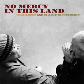 Ben Harper and Charlie Musselwhite No Mercy In This Land 180g LP