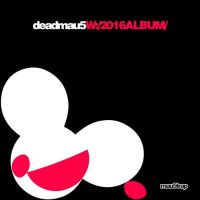 Deadmau5 W:/2016album/ -ltd-
