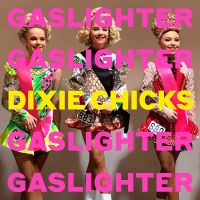 Dixie Chicks Gaslighter LP