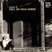 Sara K - Hell Or High Water SACD