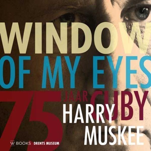 Window of my eyes 75 jaar 'Cuby' Harry Muskee BOEK