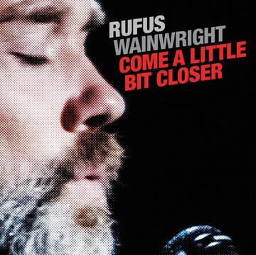 RUFUS WAINWRIGHT Come A Little Bit Closer 7'