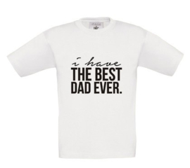 Shirt - I have the best dad ever.