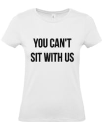 Dames shirt you cant sit with us