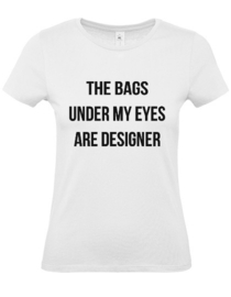 Dames shirt The bags under my eyes