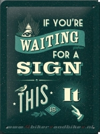 Tin Signs If you are waiting for a sign..