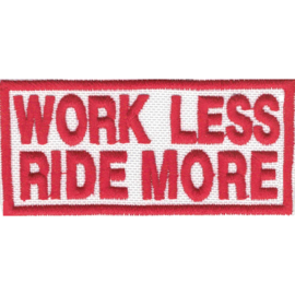 Patch - WORK LESS , RIDE MORE - red & white
