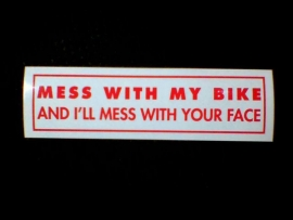 DECAL - support red and white sticker - MESS WITH MY BIKE AND I'LL MESS WITH YOUR FACE