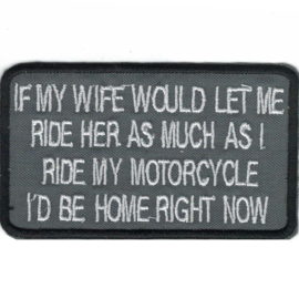 Patch - grey - If my wife would let me ride her as much as my motorycle I'd be home right now