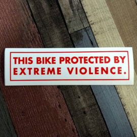 DECAL - support red and white sticker -THIS BIKE PROTECTED BY EXTREME VIOLENCE.