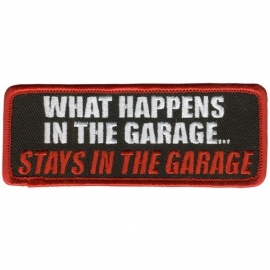 167 - RED and WHITE PATCH - What happens in the garage... STAYS IN THE GARAGE !