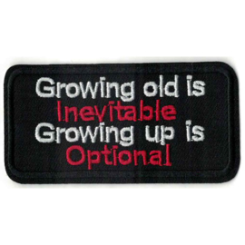 Patch - GROWING UP IS INEVITABLE - GROWING OLD IS OPTIONAL