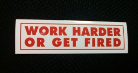 DECAL - support red and white sticker - WORK HARDER OR GET FIRED