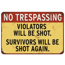 MetalPlate -  Warning Sign - NO TRESPASSING - Violators will Be Shot - Survivors Will Be Shot Again