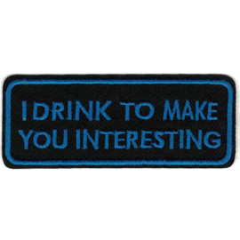 Patch - I DRINK TO MAKE YOU INTERESTING