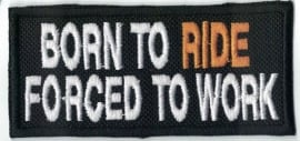 262 - Patch - Born to RIDE - Forced to work