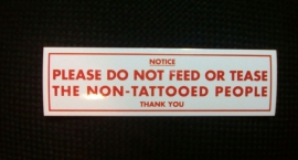 DECAL - support red and white sticker - NOTICE : PLEASE DO NOT FEED OR TEASE THE NON-TATTOOED PEOPLE - THANK YOU