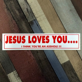 DECAL - support red and white sticker - JESUS LOVES YOU ... I THINK YOU'RE AN ASSHOLE !!!