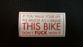 DECAL - support red and white sticker - IF YOU VALUE YOUR LIFE AS MUCH AS I VALUE THIS BIKE - DON'T FUCK WITH IT