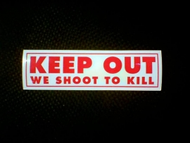 DECAL - support red and white sticker - KEEP OUT - WE SHOOT TO KILL