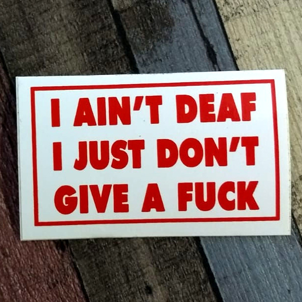 DECAL - red and white sticker - I AIN'T DEAF - I JUST DON'T GIVE A FUCK