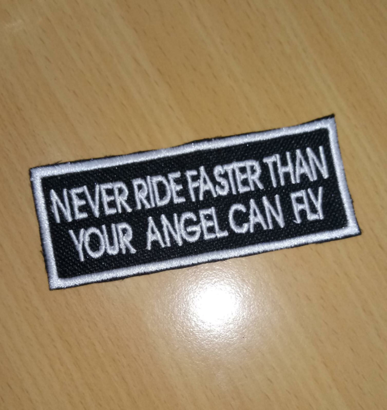 103 - WHITE PATCH - NEVER RIDE FASTER THAN YOUR GUARDIAN ANGEL CAN FLY