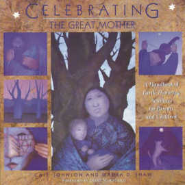 Celebrating the Great Mother A Handbook of Earth-Honoring Activities for Parents and Children - Cait Johnson