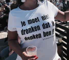 Je moet niet dronken dat ik denken ben !!