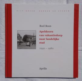 Apeldoorn van vakantiedorp naar landelijke stad 1940 - 1980